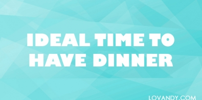 when the best time to have dinner